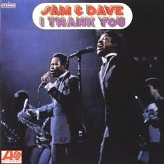 """""""I Thank You"""" (1968, Atlantic) by Sam & Dave."""