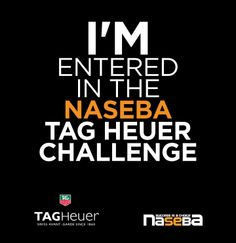 have you entered the naseba TAG Heuer challenge yet?