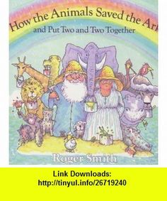 How the animals saved the Ark and put two and two together (9780671665609) Roger Smith , ISBN-10: 067166560X  , ISBN-13: 978-0671665609 ,  , tutorials , pdf , ebook , torrent , downloads , rapidshare , filesonic , hotfile , megaupload , fileserve