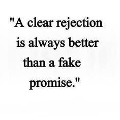 rejection hurts especially when it comes from someone who claims to love you