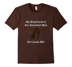 My boyfriend is the smartest man in the world because he loves me. Such a simple, romantic notion. Great for a romance novel t-shirt. Grab it now: Romance Quotes, Romance Novels, Aunt T Shirts, Smart Men, He Loves Me, Love T Shirt, My Boyfriend, Funny Tshirts, Romantic