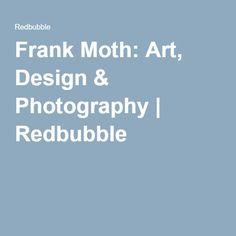 Frank Moth: Art, Design & Photography   Redbubble