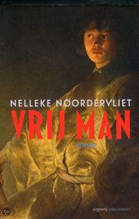 Vrij man door Nelleke Noordervliet. Een bijzonder fraaie roman. #Geschiedenis #GoudenEeuw Zie ook: http://www.atlascontact.nl/leesclubvragen-bij-vrij-man-van-nelleke-noordervlie/