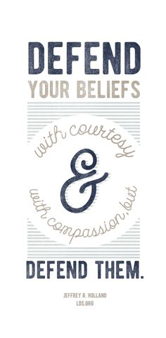 """Defend your beliefs with courtesy and with compassion, but defend them.""—Jeffrey R. Holland #LDS"