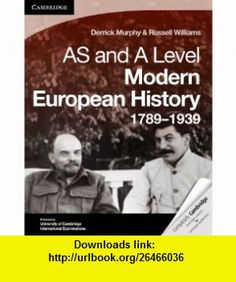 Cambridge AS Level and A Level Modern European History 1789-1939 Coursebook (Cambridge International Examinations) (9780521133906) Derrick Murphy, Russell Williams , ISBN-10: 0521133904  , ISBN-13: 978-0521133906 ,  , tutorials , pdf , ebook , torrent , downloads , rapidshare , filesonic , hotfile , megaupload , fileserve