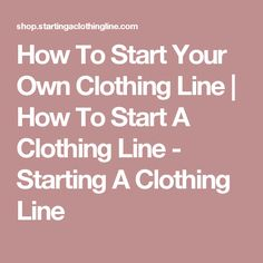 How To Start Your Own Clothing Line | How To Start A Clothing Line - Starting A Clothing Line