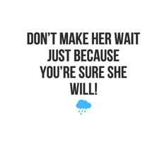 """In-your-face Poster """"Don't make her wait just because you're sure she will!"""" #36104 - Behappy.me"""