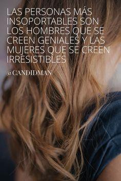 """""""Las personas más insoportables son los #Hombres que se creen #Geniales y las #Mujeres que se creen #Irresistibles"""". @candidman #Frases #Reflexion #Candidman"""
