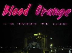 "Music Video | Blood Orange ""I'm Sorry We Lied"""