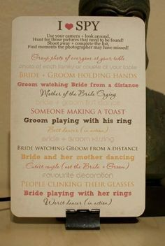 Love this idea! I Spy Wedding Camera Game~ give each guest a disposable camera and make them go on a photo scavenger hunt for each of the items on this poster that is displayed. Then have them turn their cameras in before they leave!