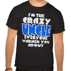 The Crazy Uncle Shirt