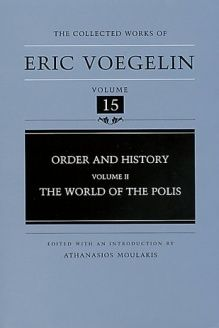 Order and History (Volume 2)  The World of the Polis (Collected Works of Eric Voegelin, Volume 15) (v. 2), 978-0826212832, Athanasios Moulakis, University of Missouri