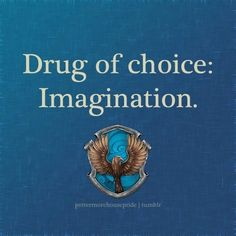 Ravenclaw: Drug of choice: Imagination