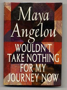 "Maya Angelou - ""Wouldn't Take Nothing for My Journey Now"""