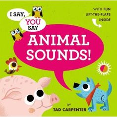 Toddler Books: I Say, You Say: Animal Sounds by Tad Carpenter and Now I'm Big by Karen Katz. Toddler Books, Childrens Books, Great Books To Read, Interactive Learning, Thing 1, Play To Learn, What To Read, Toddler Preschool, I Said