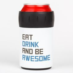 Eat Drink and Be Awesome Can Insulator