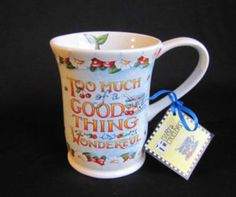 Mary Engelbreit, too much of a good thing is wonderful... Have this mug...found it at Homegoods a few years ago.