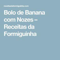 Bolo de Banana com Nozes – Receitas da Formiguinha