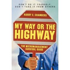 My Way or the Highway: The Micromanagement Survival Guide (Paperback) I NEED THIS