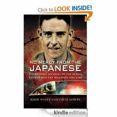 No Mercy from the Japanese: A Survivors Account of the Burma Railway and the Hellships 1942-1945 by John Wyatt. $11.40. Author: John Wyatt. 160 pages. Publisher: Pen & Sword (April 21, 2009)