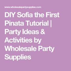 DIY Sofia the First Pinata Tutorial | Party Ideas & Activities by Wholesale Party Supplies