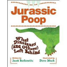 Jurassic Poop: What Dinosaurs (and Others) Left Behind by Jacob Berkowitz, illustrated by Steve Mack. (Informational Books list) Find this under QE 2006 j Funny Books For Kids, Books For Boys, Children Books, Dinosaur Activities, Science Activities, Dinosaur History, Dinosaur Gifts, The Longest Journey, Summer Reading Lists