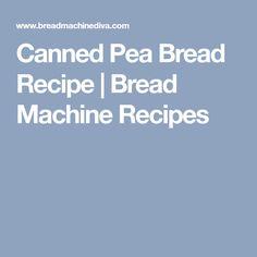 Canned Pea Bread Recipe | Bread Machine Recipes