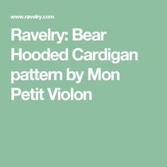 Ravelry: Bear Hooded Cardigan pattern by Mon Petit Violon