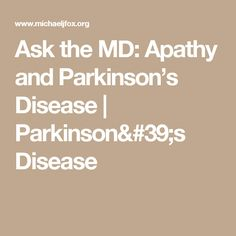 Ask the MD: Apathy and Parkinson's Disease | Parkinson's Disease