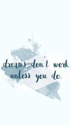 """""""Dreams dont work unless you do"""" blue watercolor splash paint quote inspirationa… - Studying Motivation Motivacional Quotes, Cute Quotes, Words Quotes, Wise Words, Best Quotes, Sayings, Qoutes, Wall Quotes, Inspirational Backgrounds"""