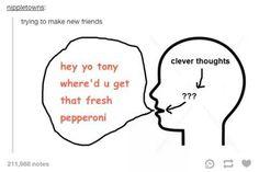 hey yo tony where\'d u get that fresh pepperoni
