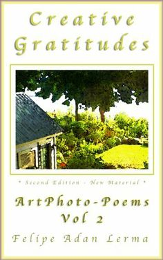 Creative Gratitudes Vol an ebook by Felipe Adan Lerma at Smashwords - newly updated Second Edition with links and light commentary Vol 2, Gratitude, Kindle, Awesome, Creative, Books, Photography, Php, Digital Art