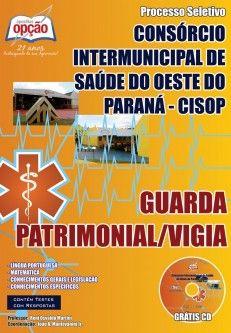 Apostila Concurso Processo Seletivo Consórcio Intermunicipal de Saúde do Oeste do Paraná - CISOP / 2014: - Cargo: Guarda Patrimonial / Vigia
