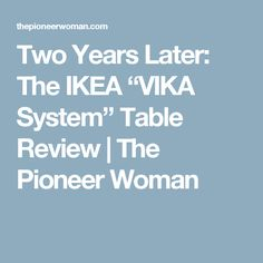 """Two Years Later: The IKEA """"VIKA System"""" Table Review 