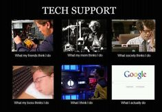 What people thinks Tech Support do.
