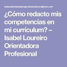 ¿Cómo redacto mis competencias en mi currículum? – Isabel Loureiro Orientadora Profesional