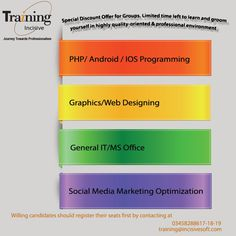 Special Discount Offer for Groups. Limited time left to learn and groom yourself in highly quality-oriented & professional environment •PHP/ Android / IOS Programming  •Graphics/Web Designing •General IT/MS Office  •Social Media Marketing Optimization @Willing candidates should register their seats first by contacting at 03458288617-18-19 / training@incisivesoft.com
