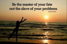 Be the master of your fate not the slave of your problems - Marinela Reka