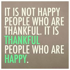 It's the thankful people who are happy.