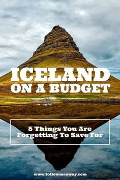 Iceland On A Budget: 5 Things You're Forgetting To Save For   Tips For Visiting Iceland On A Budget