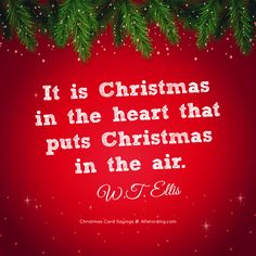 It is Christmas in the heart that puts Christmas in the air. - W.T. Ellis