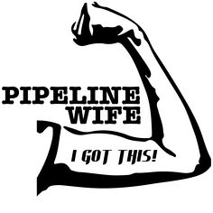 Pipeliner Wife - I GOT THIS! -Decal Sticker - Visit my website to order yours today - Multiple Colors available. Boat Decals, I Got This, Circuit, Gypsy, Quilting, Sticker, Silhouette, Website, Sayings