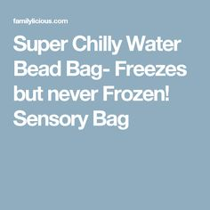 Super Chilly Water Bead Bag- Freezes but never Frozen! Sensory Bag