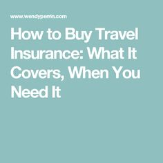 How to Buy Travel Insurance: What It Covers, When You Need It