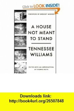 A House Not Meant to Stand A Gothic Comedy (New Directions Paperbook) (9780811217095) Tennessee Williams, Thomas Keith, Gregory Mosher , ISBN-10: 0811217094  , ISBN-13: 978-0811217095 ,  , tutorials , pdf , ebook , torrent , downloads , rapidshare , filesonic , hotfile , megaupload , fileserve