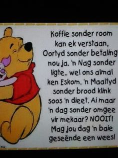 Omgee... Afrikaanse Quotes, Pooh Bear, Good Morning Wishes, My Land, Tree Branches, Beautiful Words, Quote Of The Day, Winnie The Pooh, Birthday Cards
