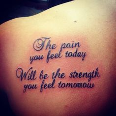 "Tattoo Quote ""The pain you feel today Will be the strength you feel tomorrow"" T. - Tattoo Quote «The pain you feel today Will be the strength you feel tomorrow Forearm Tattoo Quotes, 1 Tattoo, Henna Tattoos, Back Tattoos, Future Tattoos, Body Art Tattoos, Thigh Script Tattoo, Tatoos, Hand Tattoo"