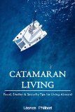 Free Kindle Book -   Catamaran Living: Food, Shelter and Security Advice for Living on a Sailboat