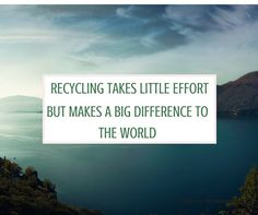 Recycling takes little effort, but makes a big difference to the world.   Gloucestershire Resource Centre http://www.grcltd.org/home-resource-centre/