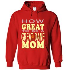 HOW GREAT TO BE A GREAT DANE MOM T-Shirts, Hoodies. Check Price Now ==►…